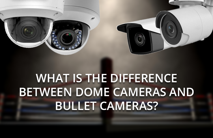 cameras, blog - Dome Cameras and Bullet Cameras pros and cons - What Is The Difference Between Dome Cameras and Bullet Cameras?